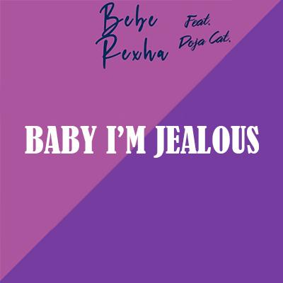 Bebe Rexha ft. Doja Cat - Baby, I'm Jealous