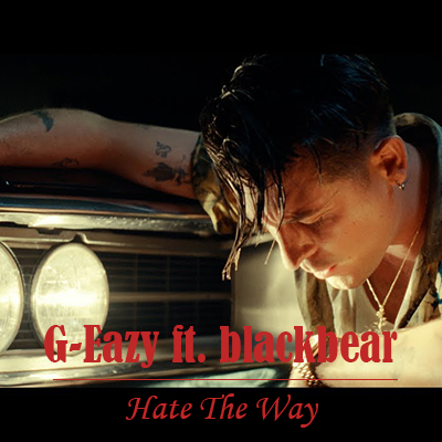 G-Eazy ft. blackbear - Hate The Way