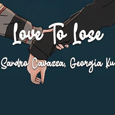 Sandro Cavazza ft. Georgia Ku - Love To Lose