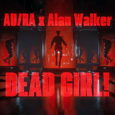 AuRa ft. Alan Walker - Dead Girl!