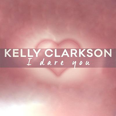 Kelly Clarkson - I Dare You